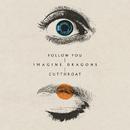 Follow You / Cutthroat/Imagine Dragons