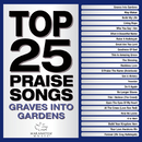 Top 25 Praise Songs - Graves Into Gardens/Maranatha! Music