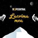 Lacrima mea/Deepcentral