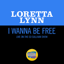 I Wanna Be Free (Live On The Ed Sullivan Show, May 30, 1971)/Loretta Lynn