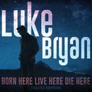 Born Here Live Here Die Here (Deluxe Edition)/Luke Bryan