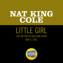 Little Girl (Live On The Ed Sullivan Show, May 6, 1956)/Nat King Cole