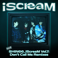 iScreaM Vol.7 : Don't Call Me Remixes/SHINee