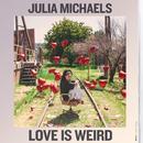 Love Is Weird/Julia Michaels