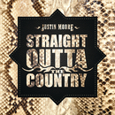 Straight Outta The Country/Justin Moore
