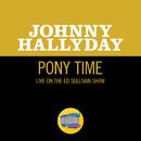 Pony Time (Live On The Ed Sullivan Show, July 1, 1962)/Johnny Hallyday