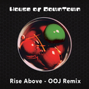 Rise Above (OOJ Remix : Radio Edit)/House Of Downtown
