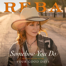 Somehow You Do (From The Motion Picture Four Good Days)/Reba McEntire