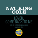 Lover, Come Back To Me (Live On The Ed Sullivan Show, March 7, 1954)/Nat King Cole