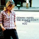 The Roads Don't Love You/Gemma Hayes