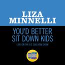 You'd Better Sit Down Kids (Live On The Ed Sullivan Show, March 10, 1968)/Liza Minnelli