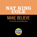 Make Believe (Live On The Ed Sullivan Show, March 27, 1949)/Nat King Cole