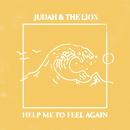Help Me to Feel Again/Judah & the Lion
