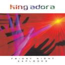 Friday Night Explodes/King Adora