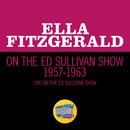 Ella Fitzgerald On The Ed Sullivan Show 1957-1963 (Live On The Ed Sullivan Show, 1957-1963)/Ella Fitzgerald