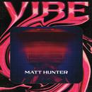 Vibe/Matt Hunter