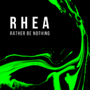 Rather Be Nothing/RHEA
