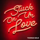 Stuck On Ur Love/Thomas Gold