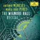 The Wigmore Hall Recital/António Meneses, Maria João Pires