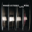 The Live Wire: Woody Guthrie In Performance 1949/Woody Guthrie
