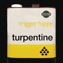 Turpentine/Trigger Hippy