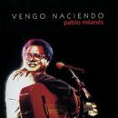 Vengo Naciendo/Pablo Milanés