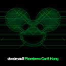 Phantoms Can't Hang/deadmau5, Kaskade