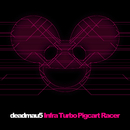 Infra Turbo Pigcart Racer/deadmau5, Kaskade