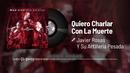 Quiero Charlar Con La Muerte (En Vivo / Audio)/Javier Rosas Y Su Artillería Pesada