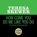 How Come You Do Me Like You Do (Live On The Ed Sullivan Show, February 6, 1955)/Teresa Brewer