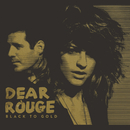 Black To Gold/Dear Rouge