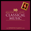 50 Reasons To Love Classical (Digital Only)/Various Artists