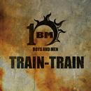 TRAIN-TRAIN/BOYS AND MEN