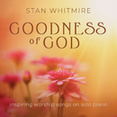 Goodness of God: Inspiring Worship Songs On Solo Piano/Stan Whitmire