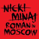 Roman In Moscow/Nicki Minaj