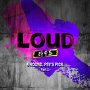 LOUD – 4 ROUND PSY's PICK Part. 1/Various Artists