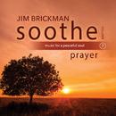 Soothe Vol. 7: Prayer (Music For A Peaceful Soul)/Jim Brickman