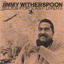 Blues For Easy Livers/Jimmy Witherspoon
