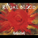 ROYAL BLOOD/GaGaalinG