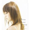 Too far away~女のこころ~/安倍なつみ