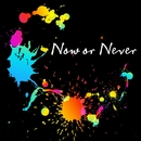 Now or Never/ナノ