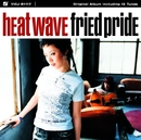 HEAT WAVE/FRIED PRIDE