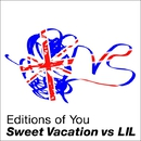 Editions of You/Sweet Vacation VS LIL