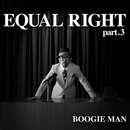 EQUAL RIGHT part.3/BOOGIE MAN