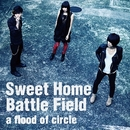 Sweet Home Battle Field -short ver./a flood of circle
