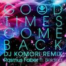 グッド・タイムス・カム・バック・フィーチャリング・ベルディーナ[DJ KOMORI リミックス]/ラスマス・フェイバー