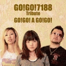 GO!GO!7188 Tribute - GO!GO! A GO!GO!