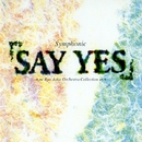 "Symphonic  ""SAY  YES""/東京アカデミー室内管弦楽団"