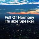 life size Speaker/Full Of Harmony