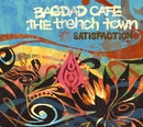 SATISFACTION/BAGDAD CAFE THE trench town